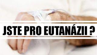 Jste pro eutanázii  ANO nebo NE ?