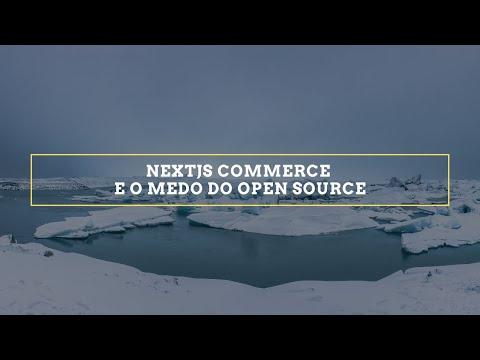 NextJS Commerce e o Medo do Open Source