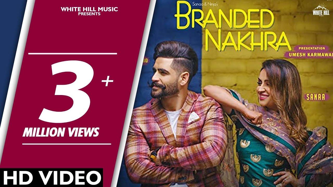 Branded Nakhra (Full Song) Sanaa - Ninja | Goldboy | White Hill Music | New  Punjabi Songs 2018