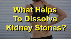 What Helps To Dissolve Kidney Stones?