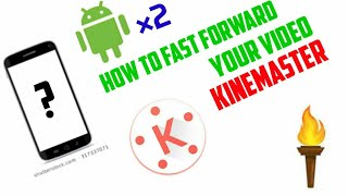 How to fast forward your video in android with kinemaster (FULL TUTORIAL)