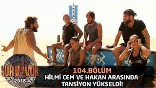 Hilmi Cem ve Hakan arasında tansiyon yükseldi! | 104. Bölüm | Survivor 2018