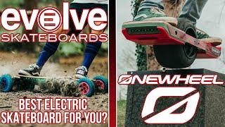 ONEWHEEL VS EVOLVE / BEST ELECTRIC SKATEBOARD FOR YOU?