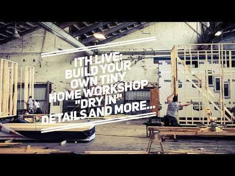 """Incredible Tiny Homes Live:  Workshop """"Dry In"""" Information and Current Build Tours"""