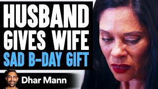 Husband Gives Wife On Birthday The Saddest Gift Ever | Dhar Mann
