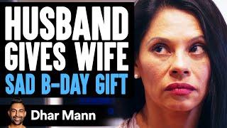 Husband Gives Wife On Birthday The Saddest Gift Ever | Dhar Mann