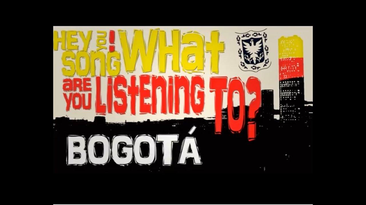 ¿Qué canción estas escuchando?, Bogotá [Hey you!, what song are you listening to Bogotá]