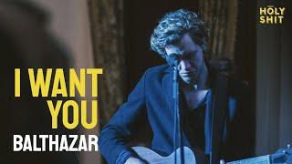 Balthazar - I Want You | a HolyShit session