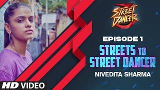 Streets To Street Dancer: Nivedita Sharma | Episode 1 | Varun Dhawan, Shraddha Kapoor, Remo D'souza