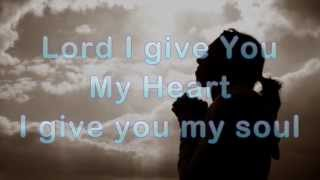 Lord I Give You My Heart by Michael W.Smith
