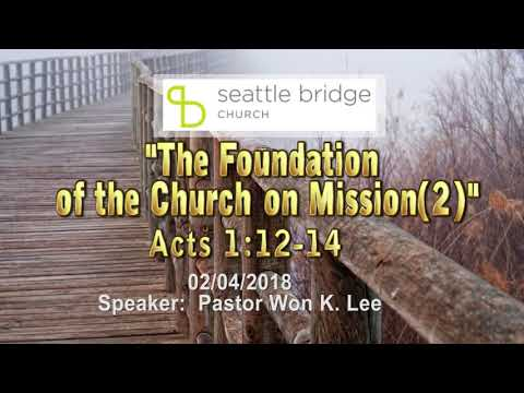 """"""" The Foundation of the Church on Mission(2)"""" [ Acts 1:12-14] Speaker: Pastor Won K. Lee 2018.2.4"""