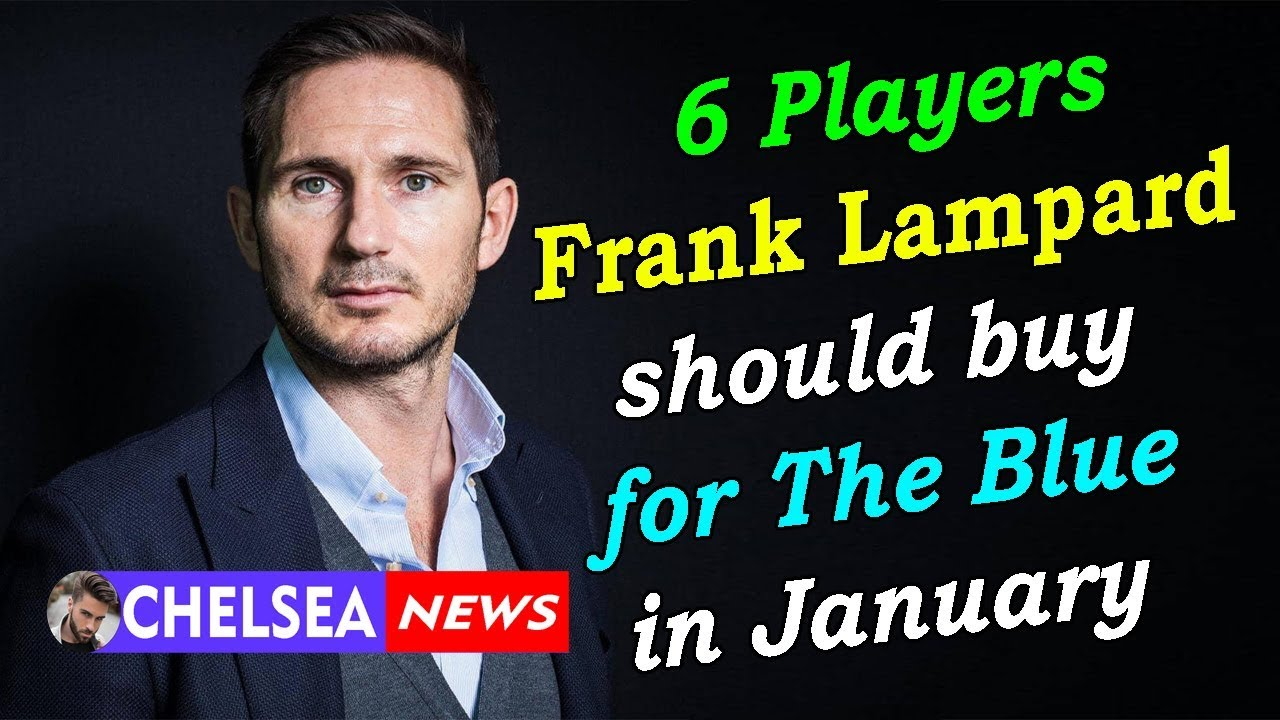 6 players Frank Lampard should buy for The Blue in January - Chelsea  transfer news today