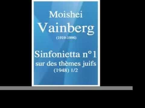 Moishei Vainberg (Mieczyslaw Weinberg) : Sinfonietta n°1, sur des thèmes juifs (1948) 1/2
