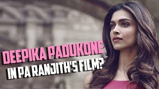 #DeepikaPadukone In #PaRanjith's Film?