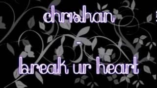 Chrishan - Break Ur Heart w/ Lyrics & DL link.