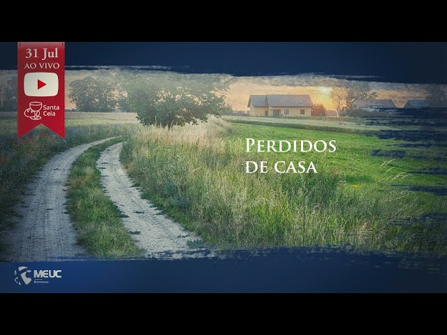 Perdidos de Casa - Culto ao Vivo - 31/07/2021 19h30