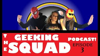 GEEKING SQUAD PODCAST:  Episode THREE! (Pop Culture discussion)