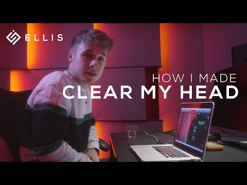 "How I Made ""Clear My Head"" by Ellis"