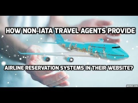 How non-IATA travel agents provide Airline Reservation Systems in their website?