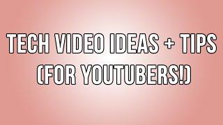 Tech YouTuber Video Ideas + Tips! | SoleilTech