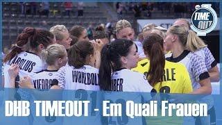 DHB TIMEOUT - EM-Qualifikation der Frauen