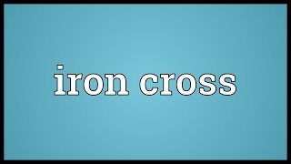 Iron cross Meaning