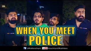 WHEN YOU MEET POLICE | Karachi Vynz Official