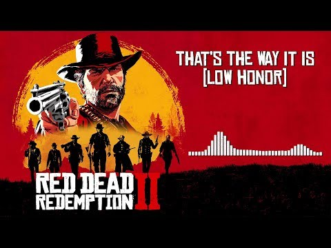 Red Dead Redemption 2  Soundtrack - That&39;s The Way It Is Low Honor   With Visualizer