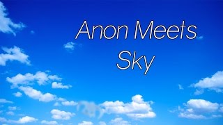 anon meets sky