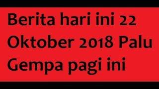 Download Video Berita hari ini 22 Oktober 2018 Palu Gempa pagi ini MP3 3GP MP4