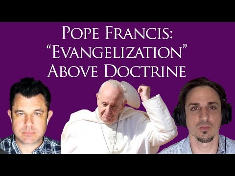 Pope Francis: Evangelization over Doctrine - Cart before the Horse? (#250 Dr Marshall)