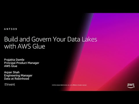AWS re:Invent 2018: Build and Govern Your Data Lakes with AWS Glue (ANT309)