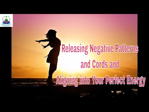 Releasing Negative Patterns and Cords and Aligning into Your Perfect Energy