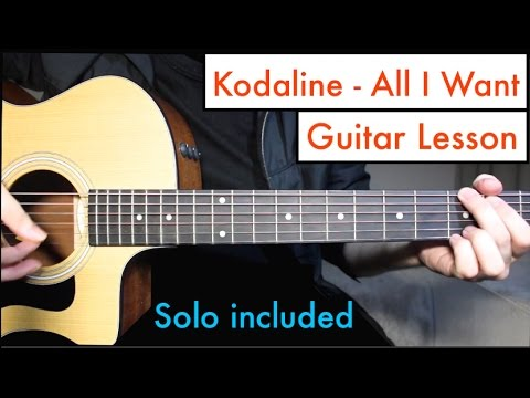 All I Want - Kodaline | Guitar Lesson Tutorial Chords + SOLO Lesson ...
