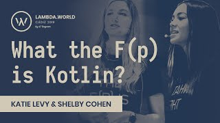 Lambda World 2019 - What the F(p) is Kotlin? - Katie Levy & Shelby Cohen