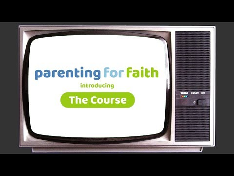Introducing the free Parenting for Faith course