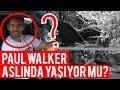 PAUL WALKER ASLINDA YAŞIYOR MU? ( TÜM GERÇEKLER! )
