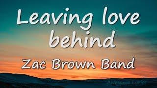 Leaving Love Behind HD Lyrics | Zac Brown Band