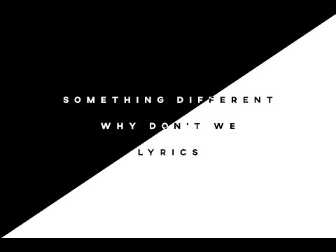 Something Different - Why Don't We • Lyrics