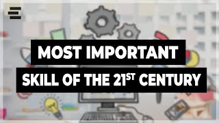 The Most Valuable Skill of the 21st Century