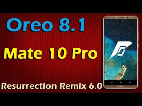 Stable Oreo 8 1 For Huawei Mate 10 Pro (Resurrection Remix v6 0) Official  Update and Review