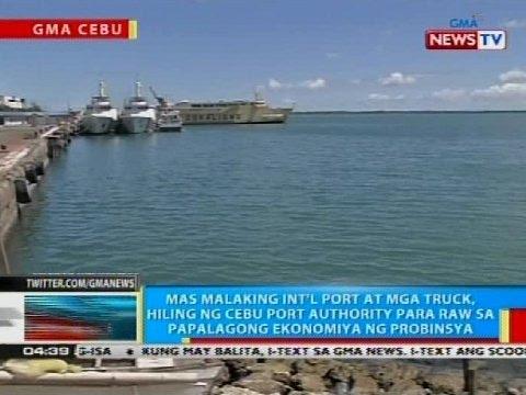 BP: Mas malaking int'l port at mga truck, hiling ng Cebu Port Authority