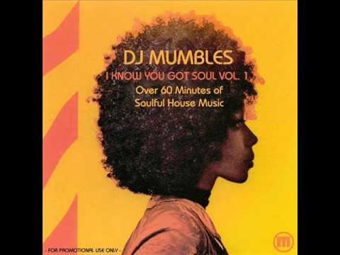 SOULFUL HOUSE MIX - DJ MUMBLES - I KNOW YOU GOT SOUL VOL. 1 - FREE DOWNLOAD