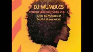 SOULFUL HOUSE MIX - DJ MUMBLES - I KNOW YOU GOT SOUL VOL. 1 - FREE DOWNLOAD