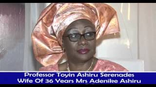 PROFESSOR TOYIN ASHIRU SERENADES WIFE OF 36 YEARS MRS ADENIKE ASHIRU  AT 60