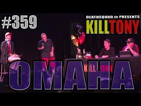 KILL TONY #359 – OMAHA