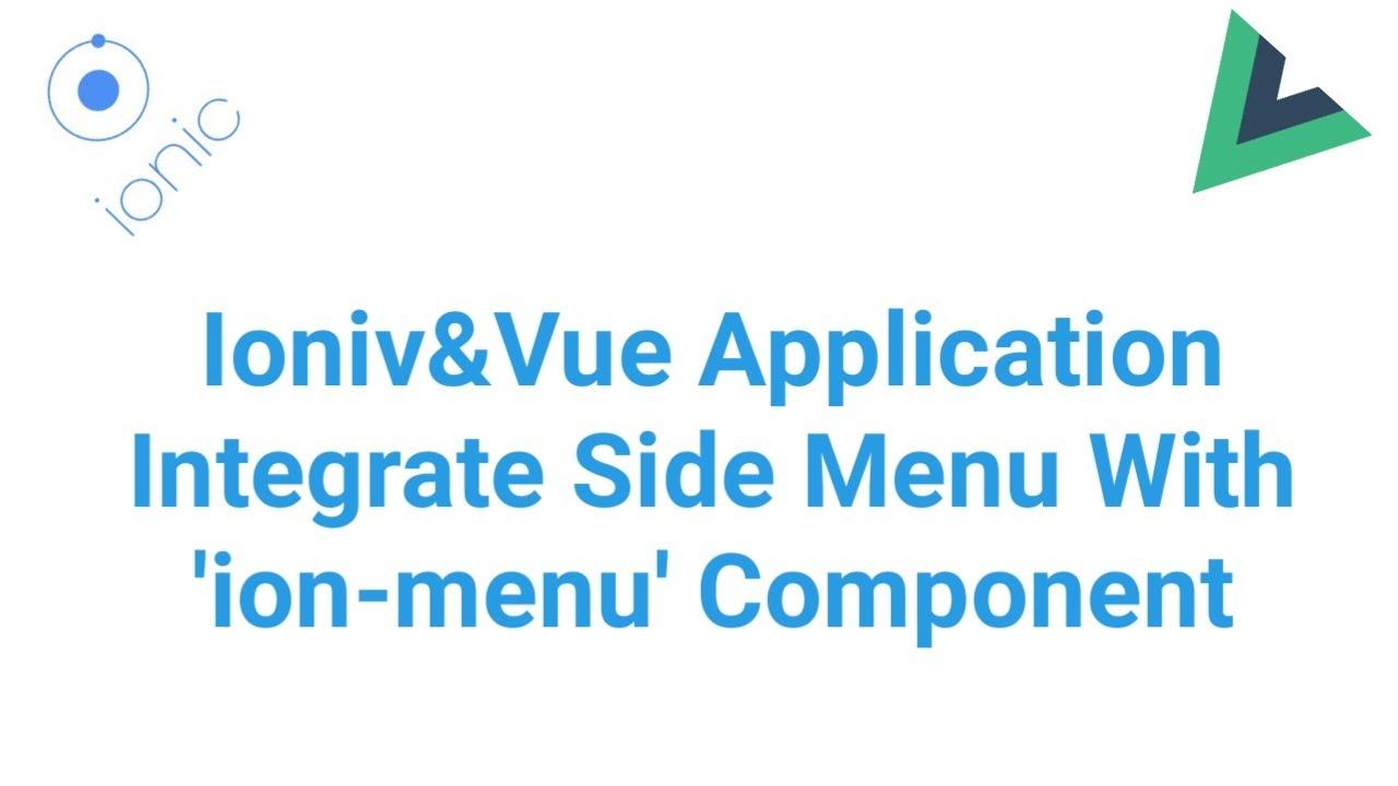 Ionic&Vue Application integrate Side Menu Ion-menu Component
