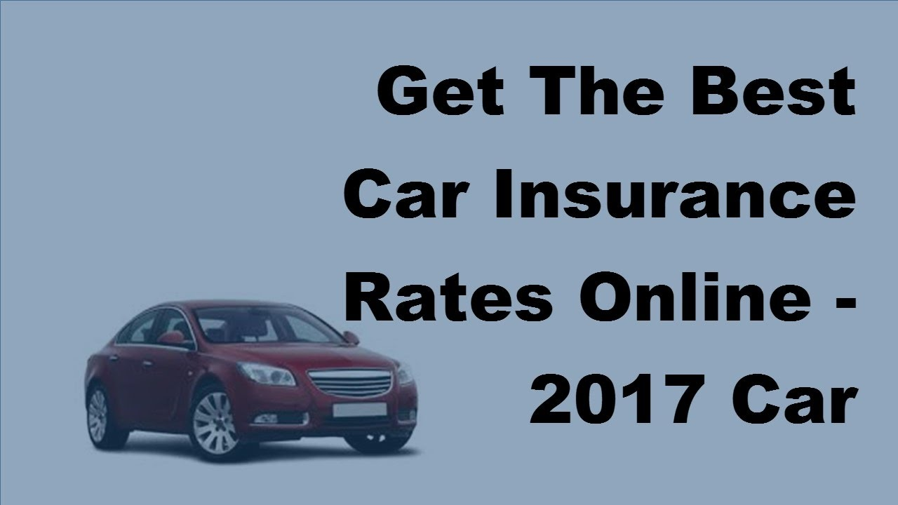 Get The Best Car Insurance Rates Online - 2017 Car ...