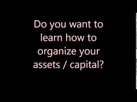 Organizing your capital, assets and investments
