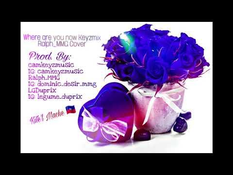 Where Are You Now Keyzmix Cover MMG RELOADED - Ralph_MMG X Cam Keyz Music X LG Duprix (Kite'l Mache)
